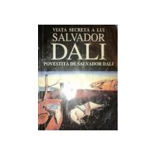 VIATA SECRETA A LUI SALVADOR DALI, POVESTITA DE SALVADOR DALI