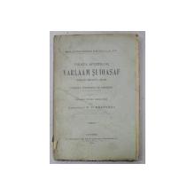 VIATA SFINTILOR VARLAAM SI IOASAF , tradusa din limba elena la anu 1648 de UDRISTE NASTUREL DE FIERASTI , tiparita pentru prima oara de GENERALUL P.V. NASTUREL , 1904