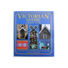 VICTORIAN GOTHIC HOUSE STYLE - AN ARCHITECTURAL AND INTERIOR DESIGN SOURCE BOOK by LINDA OSBAND , 2003