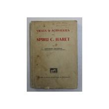 VIEATA SI ACTIVITATEA LUI SPIRU C. HARET de GHEORGHE ADAMESCU , 1936 , CONTINE DEDICATIA AUTORULUI