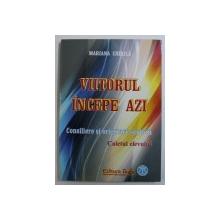 VIITORUL INCEPE AZI - CONSILIERE SI ORIENTARE SCOLARA - CAIETUL ELEVULUI de MARIANA CHIRILA , 2007