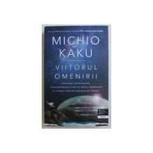 VIITORUL OMENIRII de MICHIO KAKU , 2018