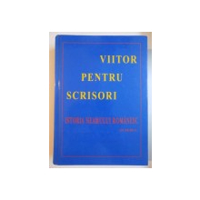 VIITORUL PENTRU SCRISORI , ISTORIA NEAMULUI ROMANESC - IN REBUS - de FRATII PANAIT SI VIRGIL BIRSANESCU , 2009