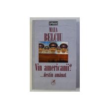 VIN AMERICANII ? ... DESTIN AMANAT- roman de MAYA BELCIU , 1998