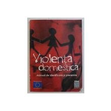 VIOLENTA DOMESTICA - MANUAL DE PREVENIRE SI COMBATERE de VICTORIA STOICIU , 2003