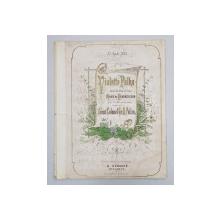 VIOLETTE POLKA DEDIEE A SON ALTESSE MARIE DE HOHENZOLLERN POUR SON III me ANNIVERSAIRE , COMPOSEE par LE LIEUT. COLONEL GR. D. POLIZO , COPERTA CROMOLITOGRAFIE , 27 AUG. 1873 , LIPSA COPERTA SPATE *