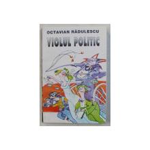 VIOLUL POLITIC de OCTAVIAN RADULESCU , 1995 *DEDICATIE