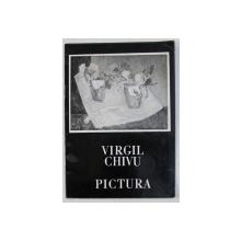 VIRGIL CHIVU  - PICTURA , CATALOG DE EXPOZITIE , 1985