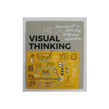 VISUAL THINKING - EMPOWERING PEOPLE and ORGANIZATIONS THROUGH VISUAL  COLLABORATION by WILLEMIEN BRAND , 2020