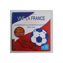 VIVE LA FRANCE - CARTEA DE BUCATE A CAMPIONATULUI EUROPEAN DE FOTBAL UEFA 2016 de KATRIN ROSNICK , 2016 , LIPSA HARTA *