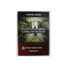 VOCATIA MARTURISIRII , 1 - LUMINA DINTRE GRATII de ANASTASIA DUMITRU , 2017