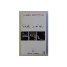 VOCILE CANONULUI de GABRIEL COSOVEANU , 2000 , DEDICATIE*