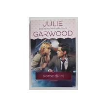 VORBE DULCI de JULIE GARWOOD , 2014