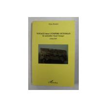 VOYAGE DANS L 'EMPIRE OTTOMAN DU NATURALISTE CLAUDE GRANGER 1733 - 1737 par ALAIN RIOTTOT , 2006