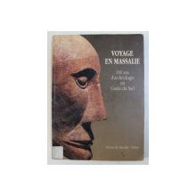 VOYAGE EN MASSALIE  - 100 ANS D 'ARCHEOLOGIE EN GAULE DU SUD , 1990, PREZINTA HALOURI DE APA *