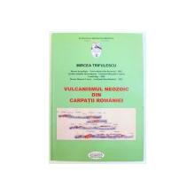 VULCANISMUL NEOZOIC DIN CARPATII ROMANIEI de MIRCEA TRIFULESCU , 2012 , DEDICATIE*
