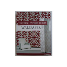 WALLPAPER / TAPETEN / PAPIERS PEINTS by JOACHIM FISCHER ,EDITIE IN ENGLEZA - GERMANA - FRANCEZA ,  2008