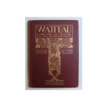 WATTEAU - L' OEUVRE DU MAITRE , OUVRAGE ILLUSTRE DE 183 GRAVURES , 1912