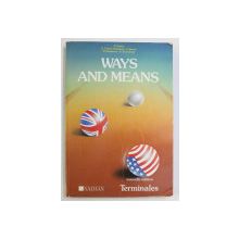WAYS AND MEANS - CLASSES DE TERMINALES by COLECTIV , 1988