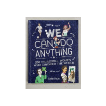WE CAN DO ANYTHING - 200 INCREDIBLE WOMEN WHO CHANGED THE WORLD by CAITLIN DOYLE , 2016