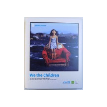 WE THE CHILDREN  - 25 YEARS UN CONVENTION ON THE RIGHTS OF THE CHILD ( UNICEF ) , ALBUM IN ENGLEZA SI GERMANA by PETER - MATTHIAS GAEDE ...KERSTIN BUCKER , 2014