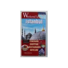 WEEKEND LA ISTANBUL - ITINERARII , SHOPPING , RESTAURANTE , HOTELURI , editor ALEXANDRU CREANGA , 2017