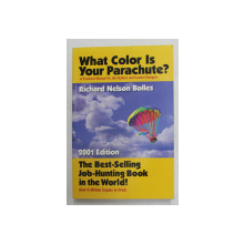 WHAT COLOR IS YOUR PARACHUTE ? - A PRACTICAL MANUAL FOR JOB - HUNTERS AND CAREER - CHANGERS by RICHARD NELSON BOLLES , 2001