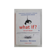WHAT IF ? CE - AR FI DACA ? de RANDALL MUNROE , 2015