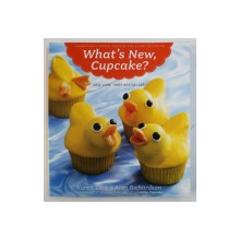 WHAT ' S NEW , CUPCAKE ? - INGENIOUSLY SIMPLE DESIGNS FOR EVERY OCASION by KAREN TACK & ALAN RICHARDSON , 2010
