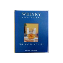 WHISKY  - UISGE BEATHA  - THE WATER OF LIFE by HELEN ARTHUR , 2000