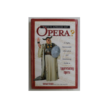 WHO ' S AFRAID OF OPERA ? A HIGHLY , OPINIONATED , INFORMATIVE AND ENTERTAINING , GUIDE TOT APPRECIATING OPERA by MICHAEL WALSH , 2004