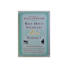 WHY DON ' T STUDENTS LIKE SCHOOL ? by DANIEL T V. WILLINGHAM , 2009
