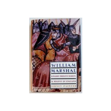 WILLIAM MARSHAL - KNIGHT - ERRANT , BARON , & REGENT OF ENGLAND by SIDNEY PAINTER , 1995