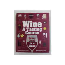 WINE - A TASTING COURSE by MARNIE OLD , 2014