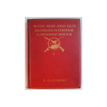 WITH ROD AND GUN ( CU UNDITA SI ARMA ) FROM BRITISH SPORT PAST AND PRESENT by E.D. CUMING , with illustrations by G. DENHOLM ARMOUR , EDITIE INTERBELICA