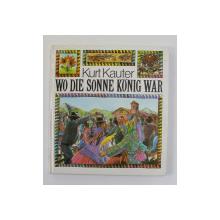 WO DIE SONNE KONIG WAR von KURT KAUTER , illustrationen von GUNTER WONGEL , 1981