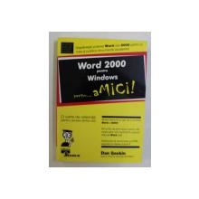 WORD 2000 PENTRU WINDOWS , PENTRU ...AMICI ! de DAN GOOKIN , 2000