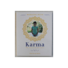 WORKING WITH KARMA , WHY WHAT YOU DO REALLY MATTERS , by GILL FARRER - HALLS , 2015 *CONTINE HALOURI DE APA