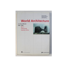 WORLD ARCHITECTURE 1900-2000 : A CRITICAL MOSAIC VOL. 6 , CENTRAL AND SOUTHERN AFRICA by KENNETH FRAMPTON , 2000