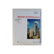 WORLD ARCHITECTURE 1900-2000 : A CRITICAL MOSAIC VOL. 9 , EAST ASIA by KENNETH FRAMPTON , 2000