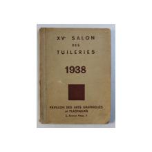 XV e SALON DES TUILERIES - PAVILLON DES ARTS GRAPHIQUES ET PLASTIQUES - CATALOG DE LA EXPOSITION , 1938