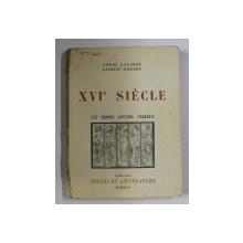 XVIe SIECLE , LES GRANDS AUTEURS FRANCAIS par ANDRE LAGARDE et LAURENT MICHARD , 1958