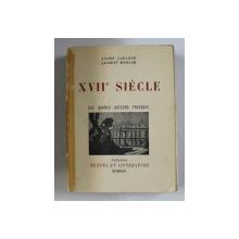 XVIIe SIECLE , LES GRANDS AUTEURS FRANCAIS par ANDRE LAGARDE et LAURENT MICHARD , 1951