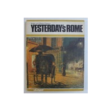 YESTERDAY ' S ROME - THE ETERNAL CITY THREE HUNDRED , TWO HUNDRED , ONE HUNDRET YEARS AGO : PAINTINGS OF THE TIMES AND TODAY ' S REALITY by SERGIO and GLAUCO CARTOCCI , 1978
