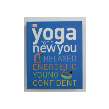 YOGA FOR A NEW YOU RELAXED ENERGETIC YOUNG CONFIDENT,  2012