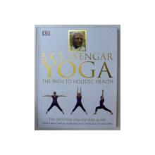 YOGA - THE PATH TO HOLISTIC HEALTH by B. K. S. IYENGAR , 2014