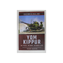 YOM KIPPUR - NO PEACE , NO WAR , OCTOBER 1973 by PETER BAXTER , 2017