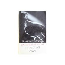 YOU ARE NOT ALONE  - LE VRAI MICHAEL DANS LES YEUX DE SON FILLE par JERMAINE JACKSON , 2012