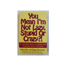 YOU MEAN I' M NOT LAZY , STUPID OR CRAZY ?! - A SELF HELP BOOK FOR ADULTS WITH ATTENTION DEFICIT DISORDER by KATE KELLY , PEGGY RAMUNDO , 1996