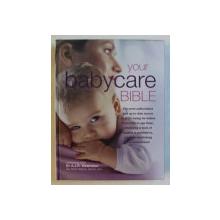 YOUR BABY CARE BIBLE by A.J.R. WATERSON , 2009 , PREZINTA HALPURI DE APA *